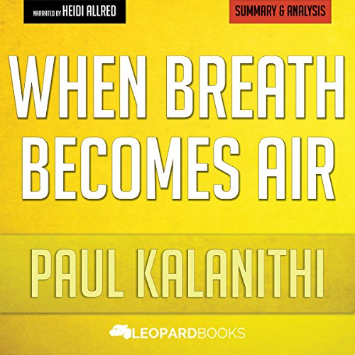When Breath Becomes Air by Paul Kalanithi: Unofficial & Independent Summary & Analysis Audiobook By Leopard Books cover art