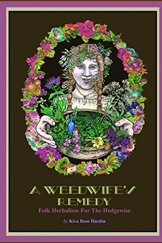 A Weedwife's Remedy: Folk Herbalism For The Hedgewise