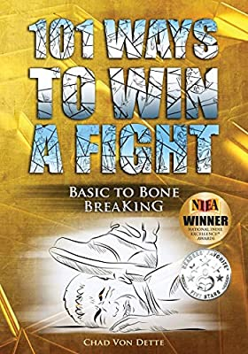 101 Ways To Win A Fight: Basic To Bone Breaking from CreateSpace Independent Publishing Platform