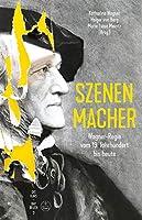 Szenen-Macher: Wagner-Regie vom 19. Jahrhundert bis heute
