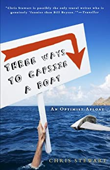 Three Ways to Capsize a Boat: An Optimist Afloat by [Chris Stewart]