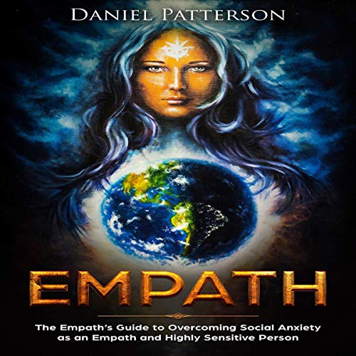 Empath: The Empath's Guide to Overcoming Social Anxiety as an Empath and Highly Sensitive Person                   By:                                                                                                                                 Daniel Patterson                               Narrated by:                                                                                                                                 Ridge Cresswell                      Length: 3 hrs and 12 mins     1 rating     Overall 5.0
