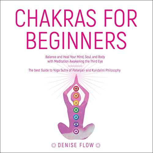 Chakras for Beginners: Balance and Heal Your Mind, Soul, and Body with Meditation Awakening Third Eye. cover art
