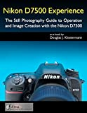 Nikon D7500 Experience - The Still Photography Guide to Operation and Image Creation with the Nikon D7500 (English Edition)