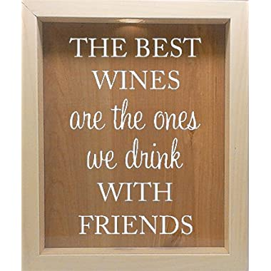 Wooden Shadow Box Wine Cork/Bottle Cap Holder 9x11 - The Best Wines Are The Ones We Drink With Friends (Willow w/White)