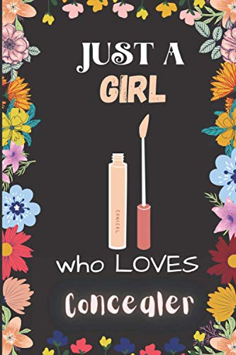 Just A Girl Who Loves Concealer Notebook: Cute Concealer Notebook Journal For Women Girls Kids Gift: Concealer Journal - 120 Page Notebook - 6
