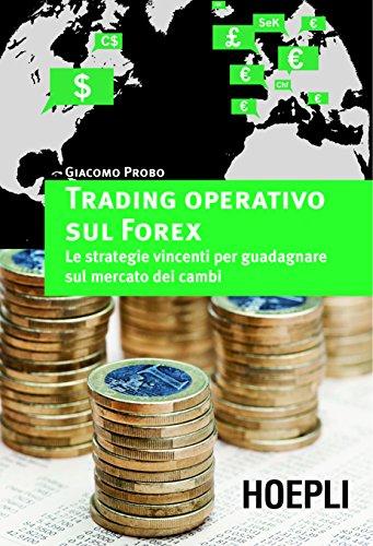 Trading operativo sul Forex: Le strategie vincenti per guadagnare sul mercato dei cambi (Marketing e management)