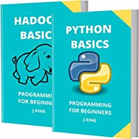 Python and Hadoop Basics: Programming for Beginners – 2 Books in 1 – Learn Coding Fast! Front Cover