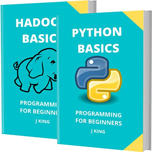 PYTHON AND HADOOP BASICS: PROGRAMMING FOR BEGINNERS - 2 BOOKS IN 1 - Learn Coding Fast! PYTHON AND HADOOP Crash Course, A QuickStart Guide, Tutorial Book ... Examples, In Easy Steps! (English Edition)