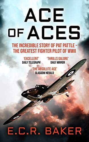 Ace of Aces: The Incredible Story of Pat Pattle - the Greatest Fighter Pilot of WWII (Ace Pilots of World War II) (English Edition)