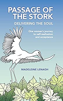 Passage of the Stork, Delivering the Soul: One Woman's Journey to Self-Realization and Acceptance by [Madeleine Lenagh]