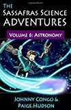 The Sassafras Science Adventures Volume 6: Astronomy