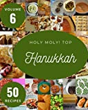 Holy Moly! Top 50 Hanukkah Recipes Volume 6: A Hanukkah Cookbook You Won't be Able to Put Down