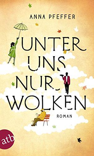 Unter uns nur Wolken: Roman