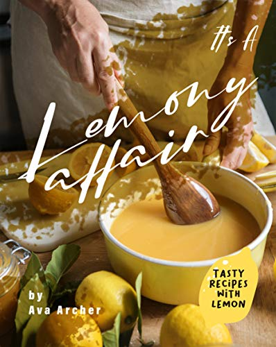 It's A Lemony Affair: Tasty Recipes with Lemon (English Edition)