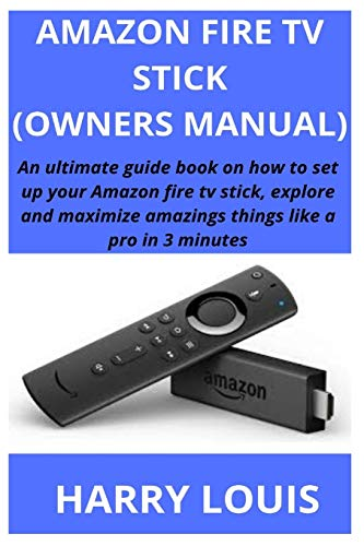 Amazon Fire TV Stick (Owners Manual): An ultimate guide book on how to set up your Amazon fire tv stick, explore and maximize amazings things like a pro in 3 minutes
