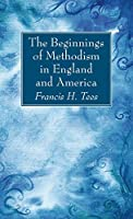 The Beginnings of Methodism in England and America
