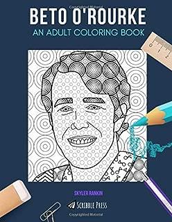 BETO O'ROURKE: AN ADULT COLORING BOOK: A Beto O'Rourke Coloring Book For Adults