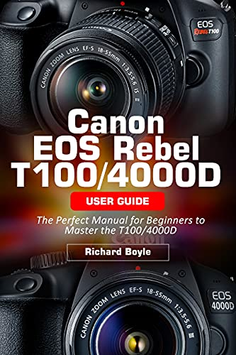 Canon EOS Rebel T100/4000D User Guide: The Perfect Manual for Beginners to Master the T100/4000D (English Edition)