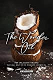 The Wonder Oil: New Delicious Recipes That Will Help You Do More with Coconut Oil (English Edition)