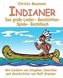Indianer - Das große Lieder- Geschichten- Spiele- Bastelbuch: Mit vielen Liedern von Stephen Janetzko und Geschichten von Rolf Krenzer