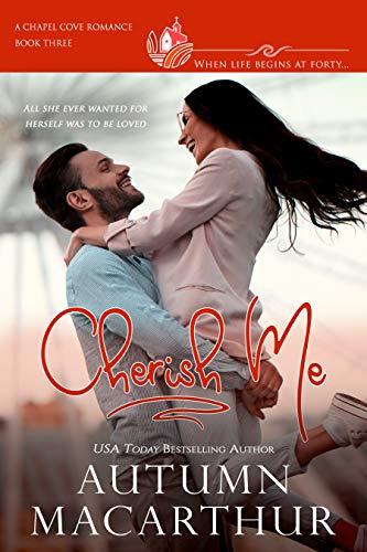Cherish Me: A clean, sweet, faith-filled reunion romance, plain heroine, scarred hero, in a small town where life begins at 40! by [Autumn Macarthur, Chapel Cove Romances]