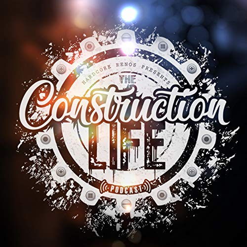 The Construction Life Podcast By Manny Neves & Guest Hosts Carlito Pavlovic and Jim Caruk cover art