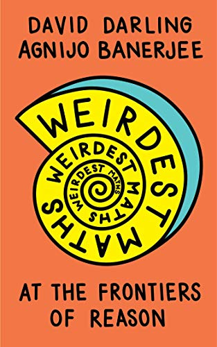 Weirdest Maths: At the Frontiers of Reason (English Edition)