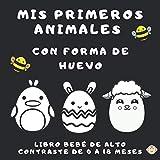 Mis Primeros Animales Con Forma De Huevo: Libro de alto contraste con figuras y patrones diseñados p...