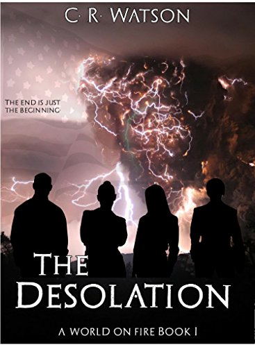 The Desolation: A World on Fire Book 1 (An EMP Survival thriller) by [C.R. Watson]