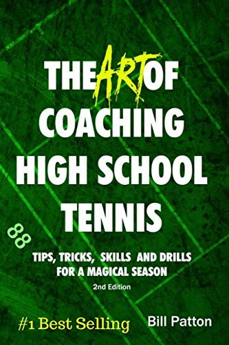 The Art of Coaching High School Tennis 2nd Edition: 88 Tips, Tricks, Skills and Drills for a Magical Season PDF Books