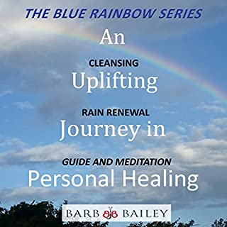 An Uplifting Journey in Personal Healing: Cleansing Rain Renewal Guide and Meditation     The Blue Rainbow Series              By:                                                                                                                                 Barb Bailey                               Narrated by:                                                                                                                                 Barb Bailey                      Length: 58 mins     14 ratings     Overall 5.0
