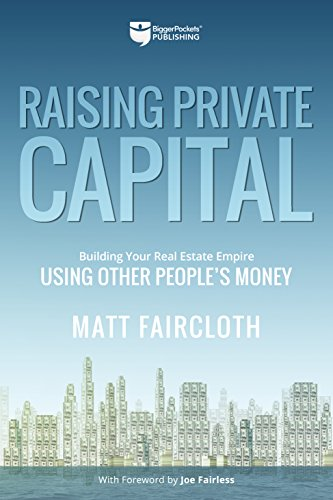 Raising Private Capital: Building Your Real Estate Empire Using Other People's Money (English Edition)