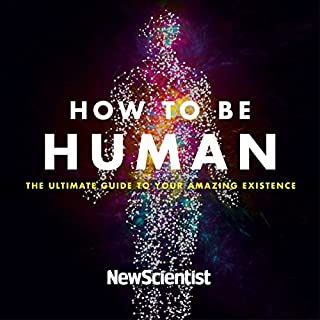 How to Be Human     Consciousness, Language and 48 More Things That Make You You              By:                                                                                                                                 New Scientist                               Narrated by:                                                                                                                                 David Thorpe                      Length: 12 hrs and 2 mins     6 ratings     Overall 4.5