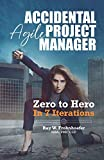 Accidental Agile Project Manager: Zero to Hero in 7 Iterations (Accidental Project Manager)
