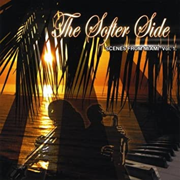 """THE SOFTER SIDE """"SCENES FROM MIAMI VOL. 1"""""""