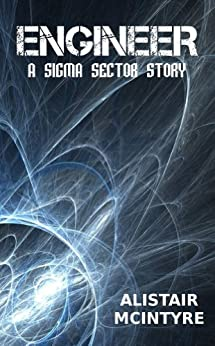 Engineer: A Sigma Sector Story by [Alistair McIntyre]
