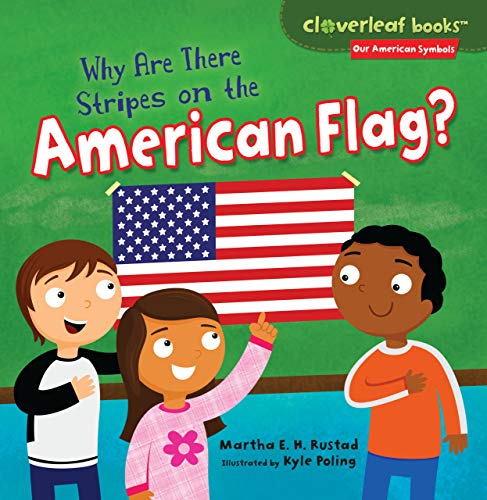 Why Are There Stripes on the American Flag? (Cloverleaf Books (TM) -- Our American Symbols)