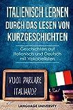Italienisch lernen durch das Lesen von Kurzgeschichten: Geschichten auf Italienisch und Deutsch mit Vokabellisten - Language University