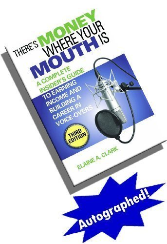 Autographed - There's Money Where Your Mouth Is: A Complete Insider's Guide to Earning Income and Building a Career in Voice-Overs (Third Edition)