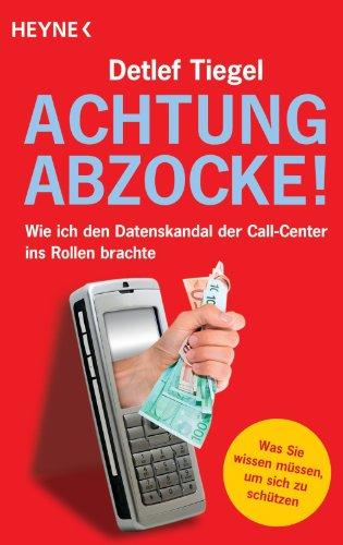 Achtung Abzocke!: Wie ich den Datenskandal der Call-Center ins Rollen brachte
