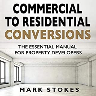 Commercial to Residential Conversions     The Essential Manual for Property Developers              By:                                                                                                                                 Mark Stokes                               Narrated by:                                                                                                                                 Jay Britton                      Length: 9 hrs and 25 mins     4 ratings     Overall 4.3