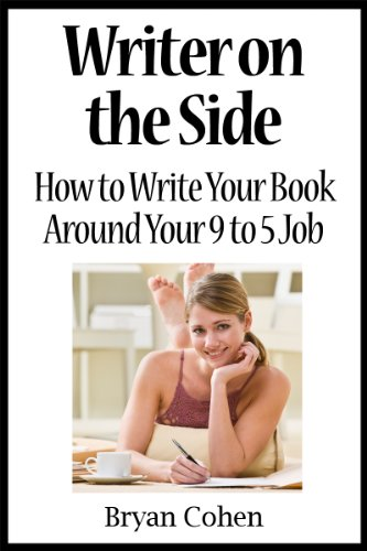 Writer on the Side: How to Write Your Book Around Your 9 to 5 Job by [Bryan Cohen]