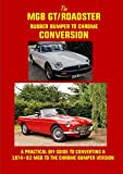 MGB ROADSTER/GT CONVERSION MANUAL: COMPREHENSIVE FULLY ILLUSTRATED GUIDE TO CONVERTING RUBBER BUMPER MODELS BACK TO CHROME (English Edition)