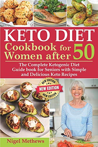 Keto Diet Cookbook for Women After 50: The Complete Ketogenic Diet Guidebook for Seniors with Simple and Delicious Keto Recipes - Balance Hormones, Regain Your Metabolism, Burn Fat, Lose Weight Fast
