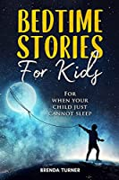 Bedtime Stories for Kids: For when your child just cannot sleep.
