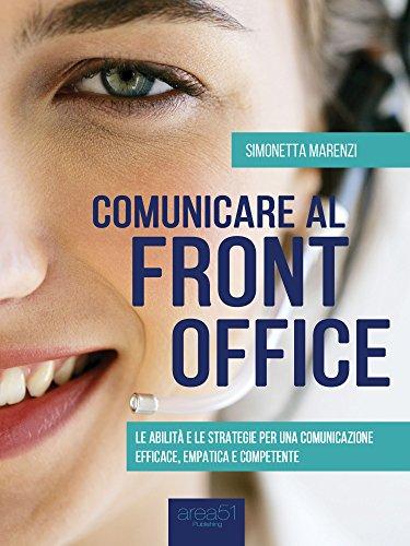 Comunicare al front office: Le abilità e le strategie per una comunicazione efficace, empatica e competente