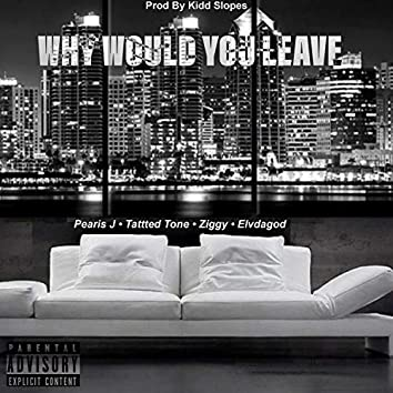 Why would you leave (feat. Tatted tone, Ziggy & Elvdagod)