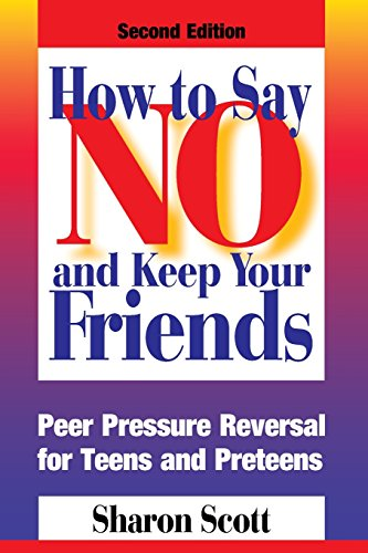 Compare Textbook Prices for How to Say No and Keep Your Friends: Peer Pressure Reversal for Teens and Preteens 2nd Edition ISBN 9780874254099 by Scott, Sharon