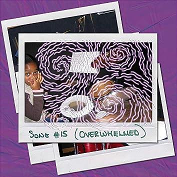 SONG #15 (Overwhelmed)